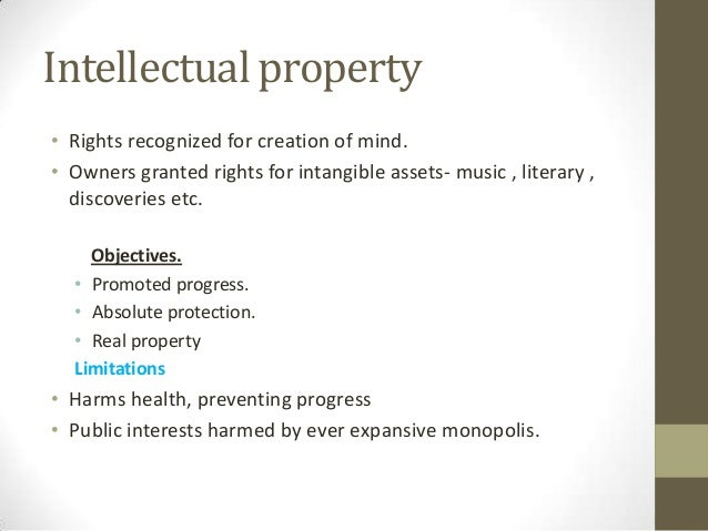 Intellectual property• Rights recognized for creation of mind.• Owners granted rights for intangible assets- music , liter...