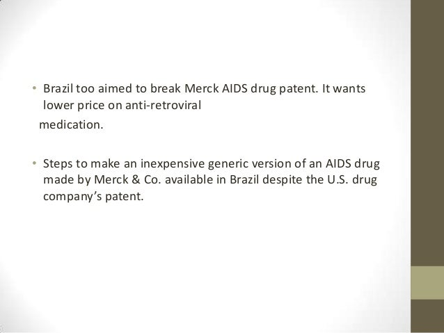 • Brazil too aimed to break Merck AIDS drug patent. It wants  lower price on anti-retroviral medication.• Steps to make an...