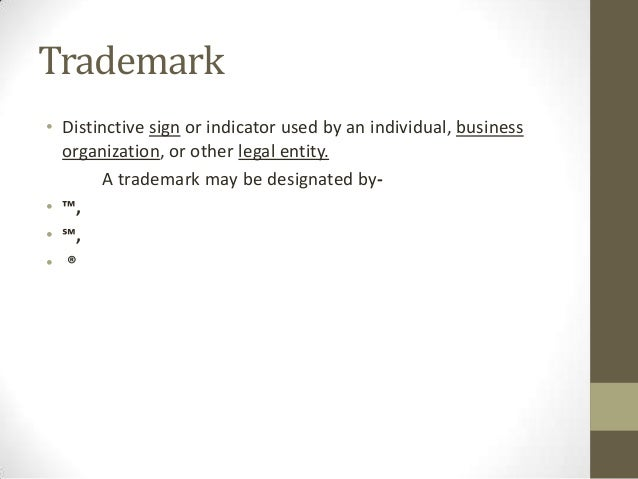 Trademark• Distinctive sign or indicator used by an individual, business  organization, or other legal entity.       A tra...