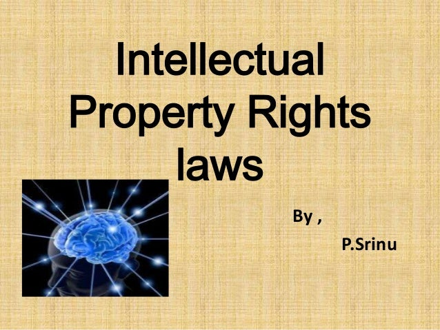 Intellectual Property Rights laws By , P.Srinu
