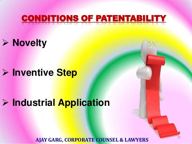 CONDITIONS OF PATENTABILITY   Novelty  Inventive Step  Industrial Application  AJAY GARG, CORPORATE COUNSEL & LAWYERS  ...
