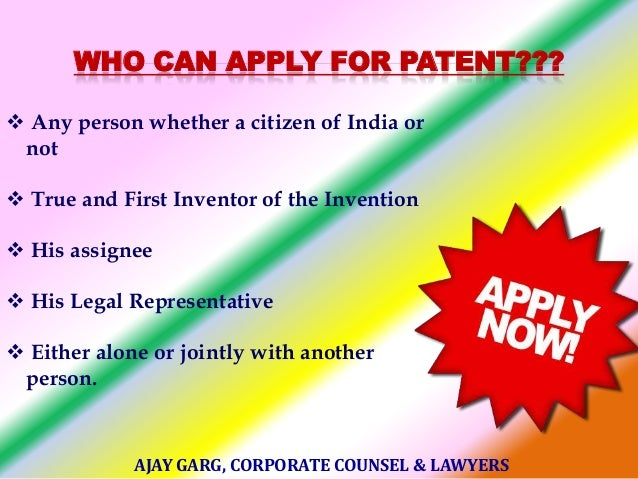 WHO CAN APPLY FOR PATENT???  Any person whether a citizen of India or not  True and First Inventor of the Invention  Hi...