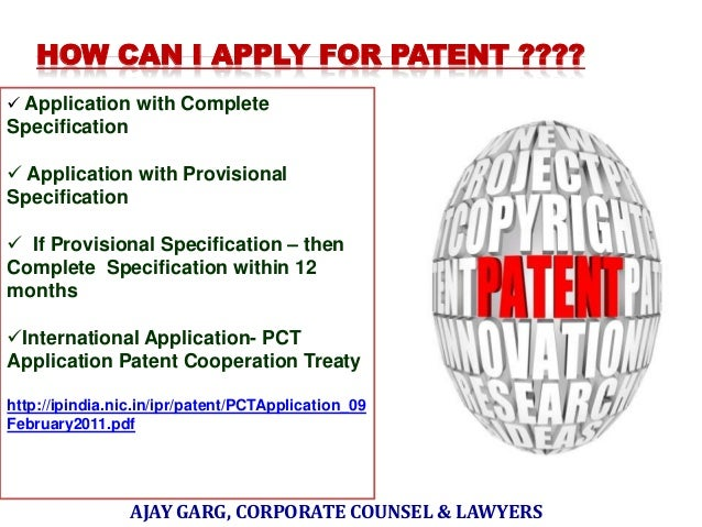 HOW CAN I APPLY FOR PATENT ????  Application with Complete  Specification   Application with Provisional Specification ...