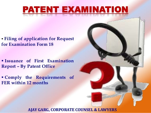 PATENT EXAMINATION   Filing  of application for Request for Examination Form 18  Issuance of First Examination Report – ...