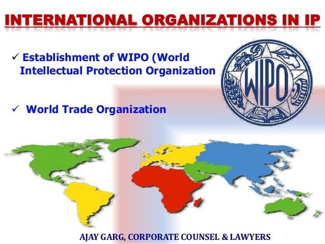 INTERNATIONAL ORGANIZATIONS IN IP  Establishment of WIPO (World Intellectual Protection Organization  World Trade Organi...