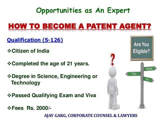 Opportunities as An Expert HOW TO BECOME A PATENT AGENT? Qualification (S-126) Citizen of India Completed the age of 21 ...