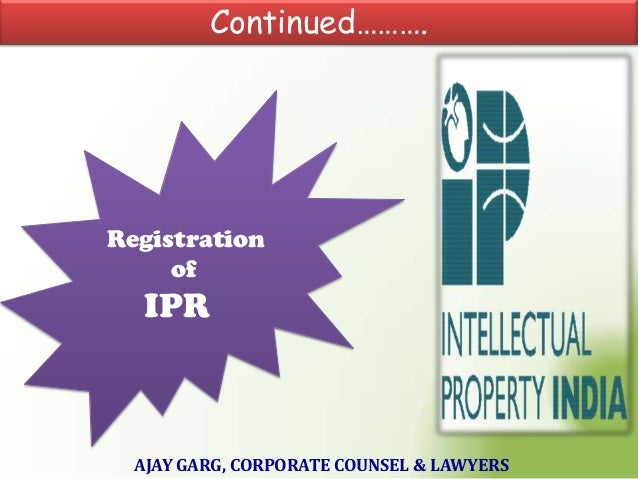 Continued……….  Registration of  IPR  AJAY GARG, CORPORATE COUNSEL & LAWYERS