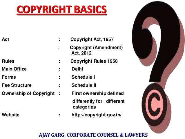 COPYRIGHT BASICS Act  :  Copyright Act, 1957  :  Copyright (Amendment) Act, 2012  Rules  :  Copyright Rules 1958  Main Off...
