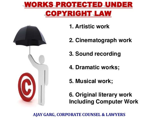 WORKS PROTECTED UNDER COPYRIGHT LAW 1. Artistic work 2. Cinematograph work 3. Sound recording 4. Dramatic works; 5. Musica...