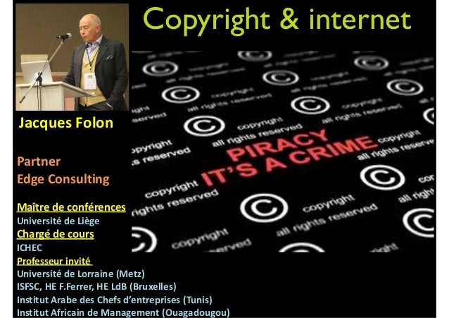 Copyright & internet 	   Jacques	   Folon	     ! Partner	   	    Edge	   Consulting	    !  Maître	   de	   conférences	   ...