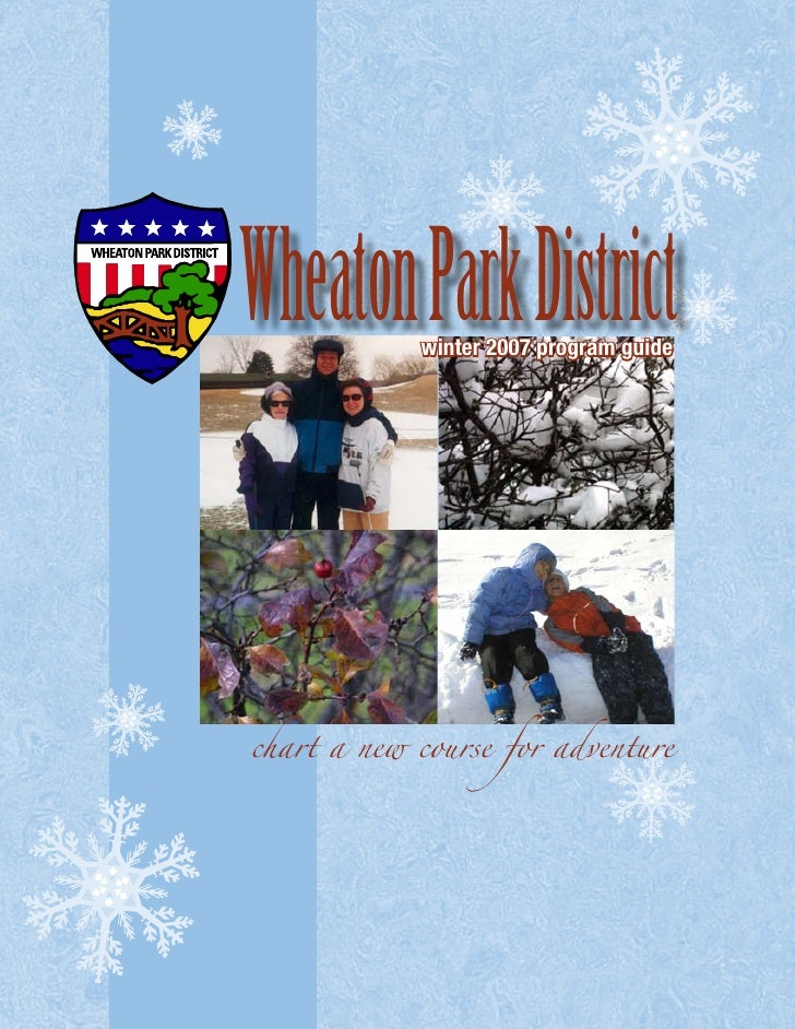 Wheaton Park District             winter 2007 program guide     chart a new course for adventure