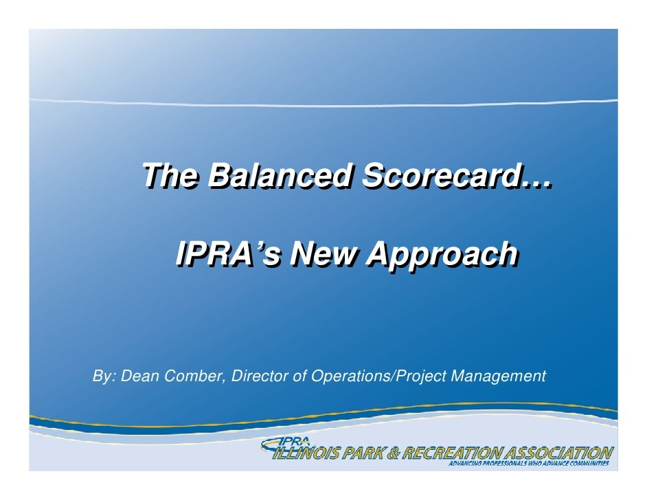 The Balanced Scorecard…            IPRA's New Approach   By: Dean Comber, Director of Operations/Project Management