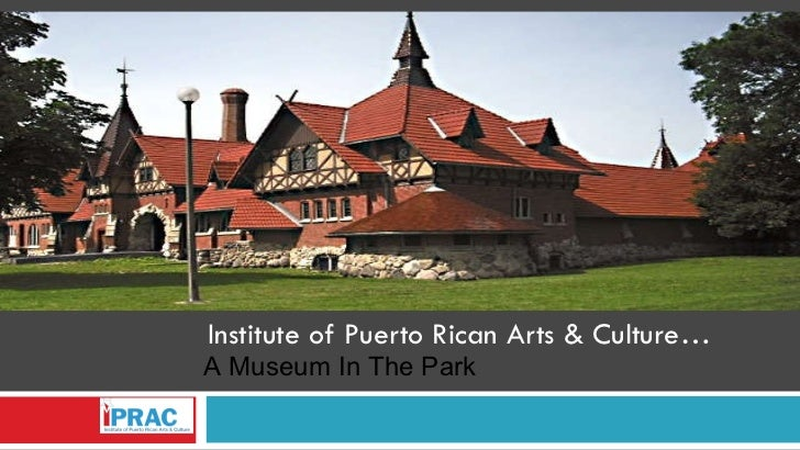 Institute of Puerto Rican Arts & Culture… A Museum In The Park