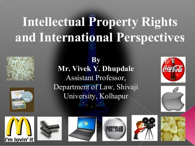 Intellectual Property Rightsand International PerspectivesByMr. Vivek Y. DhupdaleAssistant Professor,Department of Law, Sh...