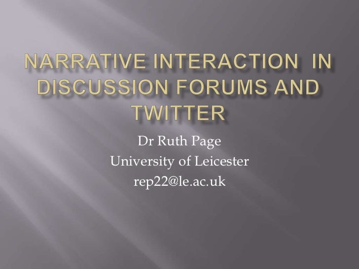 Narrative Interaction in discussion forums and twitter<br />Dr Ruth Page<br />University of Leicester<br />rep22@le.ac.uk<...