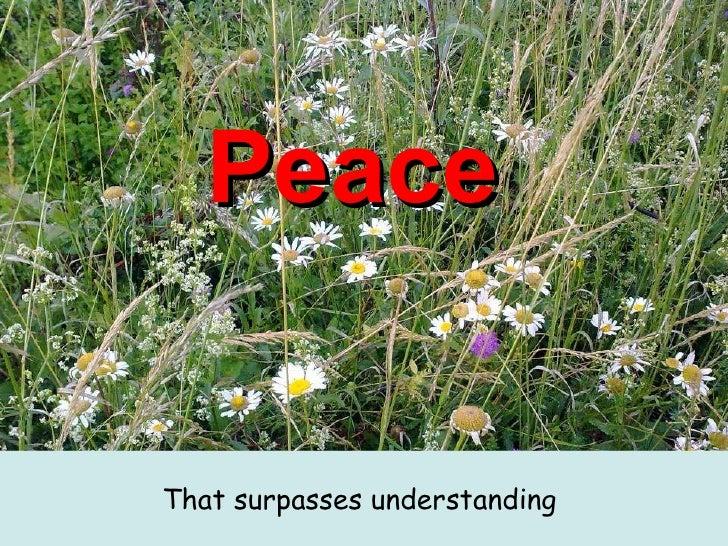 Peace   <ul><li>That surpasses understanding   </li></ul>