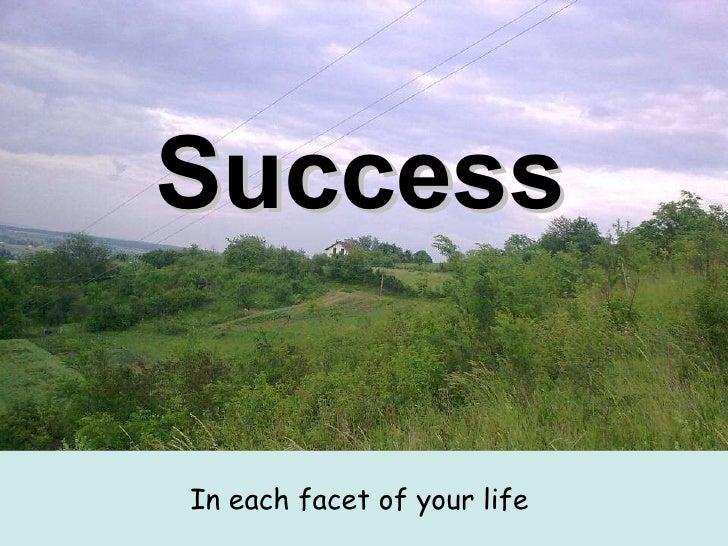 Success   <ul><li>In each facet of your life   </li></ul>