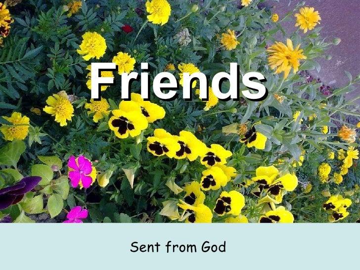 Friends   <ul><li>Sent from God  </li></ul>