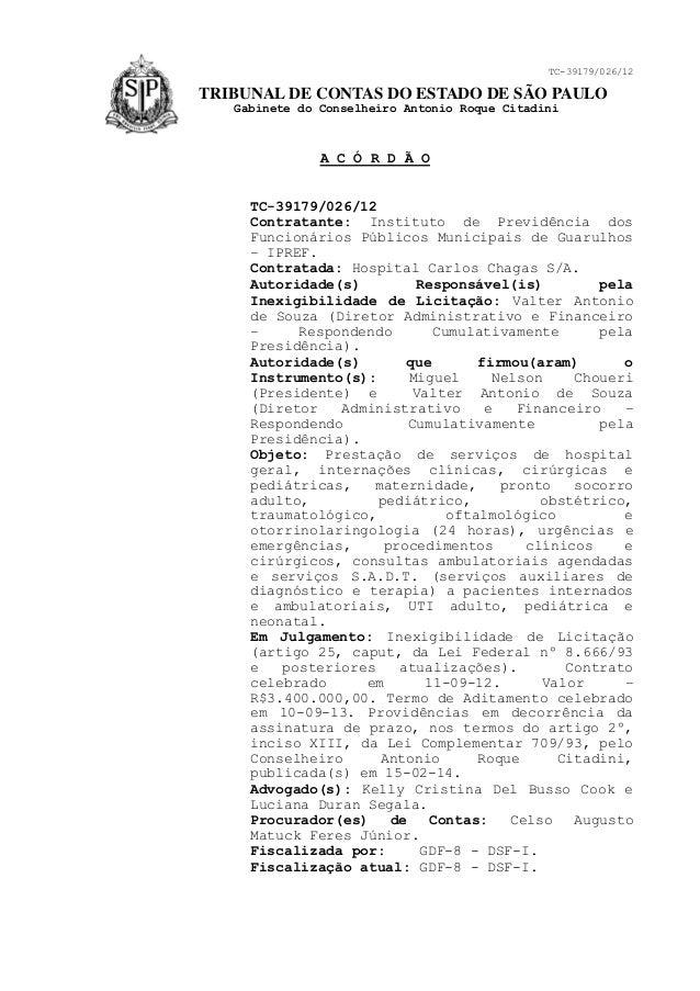 TRIBUNAL DE CONTAS DO ESTADO DE SÃO PAULO  Gabinete do Conselheiro Antonio Roque Citadini  TC-39179/026/12  A C Ó R D Ã O ...