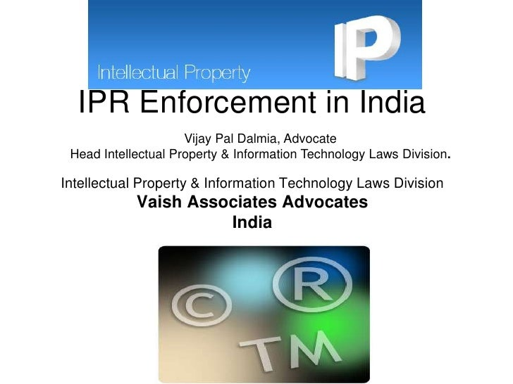IPR Enforcement in IndiaIntellectual Property & Information Technology Laws DivisionVaish Associates AdvocatesIndia<br />V...