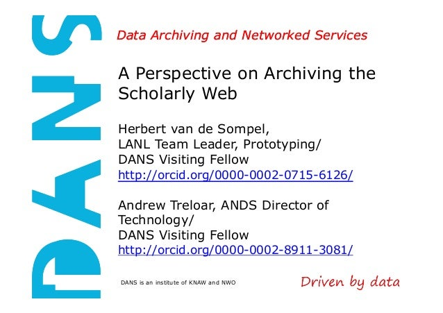 Data Archiving and Networked Services  A Perspective on Archiving the  Scholarly Web  Herbert van de Sompel,  LANL Team Le...