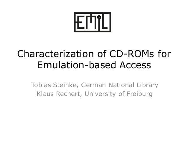 Characterization of CD-ROMs for Emulation-based Access Tobias Steinke, German National Library Klaus Rechert, University o...