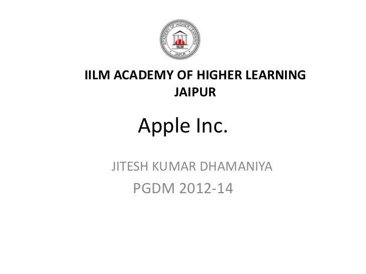 IILM ACADEMY OF HIGHER LEARNING            JAIPUR       Apple Inc.   JITESH KUMAR DHAMANIYA      PGDM 2012-14