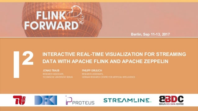 Berlin, Sep 11-13, 2017 I² INTERACTIVE REAL-TIME VISUALIZATION FOR STREAMING DATA WITH APACHE FLINK AND APACHE ZEPPELIN