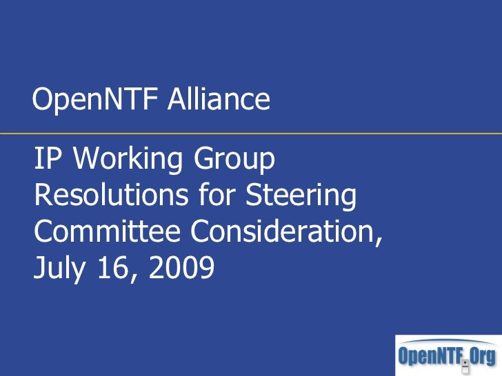 OpenNTF Alliance IP Working Group Resolutions for Steering Committee Consideration, July 16, 2009