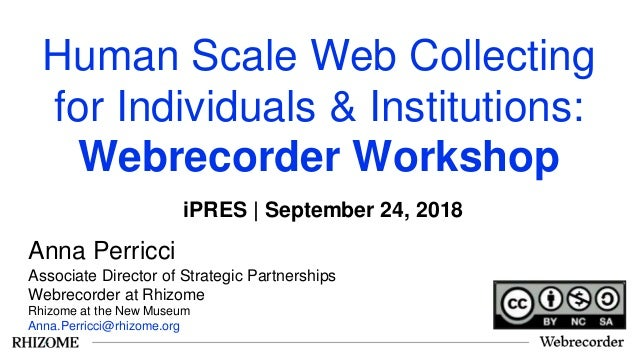Human Scale Web Collecting for Individuals & Institutions: Webrecorder Workshop Anna Perricci Associate Director of Strate...