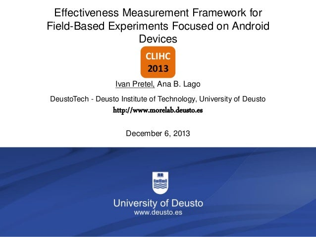Effectiveness Measurement Framework for Field-Based Experiments Focused on Android Devices CLIHC 2013 Ivan Pretel, Ana B. ...