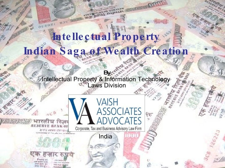 Intellectual Property Indian Saga of Wealth Creation By Intellectual Property & Information Technology  Laws Division India