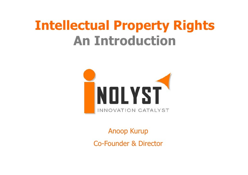 Intellectual Property Rights       An Introduction                  Anoop Kurup          Co-Founder & Director