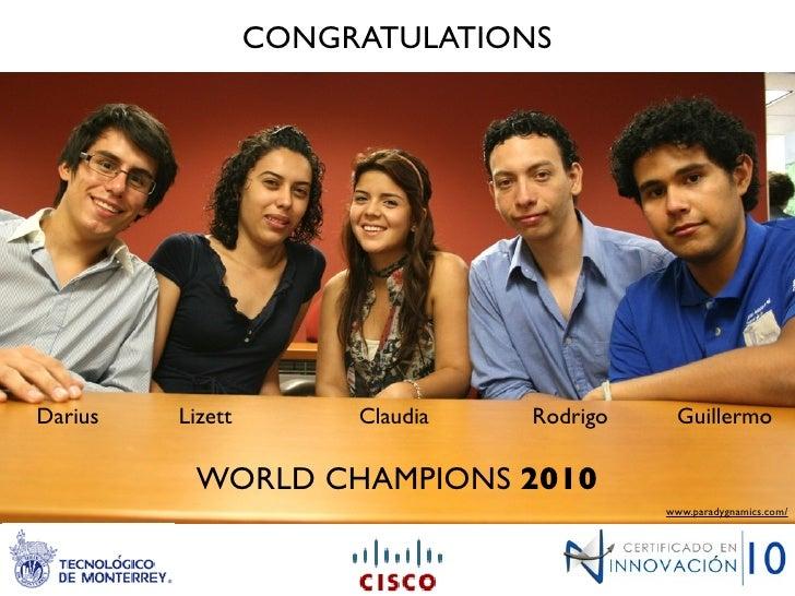 CONGRATULATIONS     Darius   Lizett        Claudia   Rodrigo    Guillermo            WORLD CHAMPIONS 2010                 ...