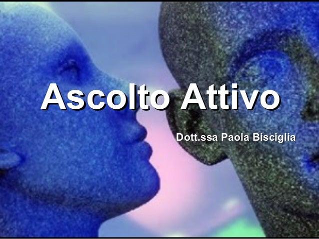 Ascolto Attivo Dott.ssa Paola Bisciglia