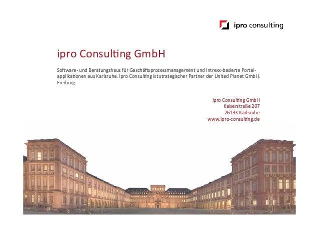 ipro Consul.ng GmbH  SoGware-‐ und Beratungshaus für GeschäGsprozessmanagement und Intrexx-‐basierte...