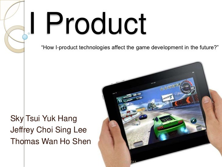 """I Product       """"How I-product technologies affect the game development in the future?""""Sky Tsui Yuk HangJeffrey Choi Sing ..."""