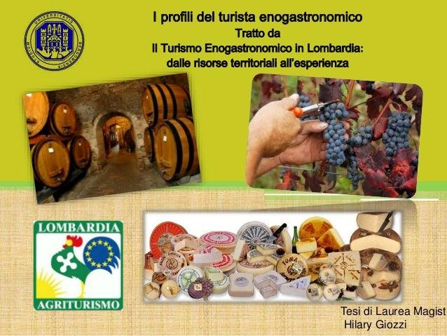 I profili del turista enogastronomico Tratto da Il Turismo Enogastronomico in Lombardia: dalle risorse territoriali all'es...