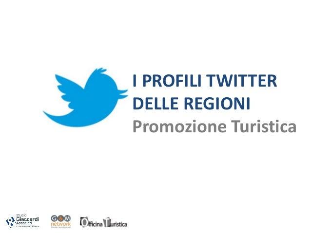 I PROFILI TWITTER DELLE REGIONI Promozione Turistica