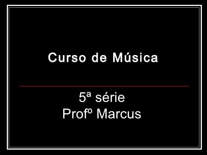 Curso de Música 5ª série Profº Marcus