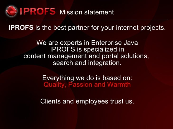 Mission  statement <ul><li>IPROFS  is the best partner for your internet projects. </li></ul><ul><li>We are experts in Ent...