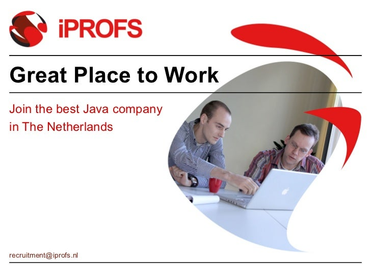 Great Place to WorkJoin the best Java companyin The Netherlandsrecruitment@iprofs.nl
