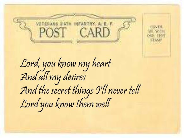 Lord, you know my heart And all my desires And the secret things I'll never tell Lord you know them well