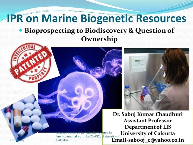 IPR on Marine Biogenetic Resources  Bioprospecting to Biodiscovery & Question of Ownership Dr. Sabuj Kumar Chaudhuri Assi...