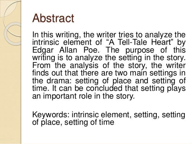 "an analysis of the setting contribution in the story the tell tale heart by edgar allan poe In ""the tell-tale heart,"" edgar allan poe revolves the story around a raving individual and the object in which he obsesses over this theme of insanity is progressed throughout the entire story by poe's style of gothic writing."