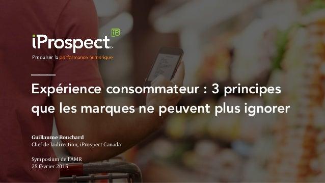 ___ Expérience consommateur : 3 principes que les marques ne peuvent plus ignorer  Guillaume  Bouchard   Chef  de  ...