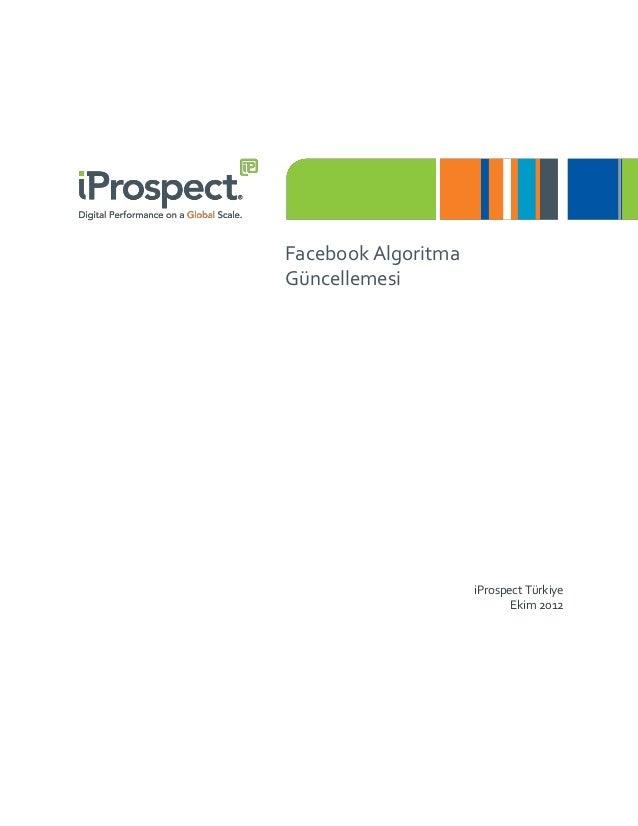 Facebook AlgoritmaGüncellemesi                     iProspect Türkiye                            Ekim 2012
