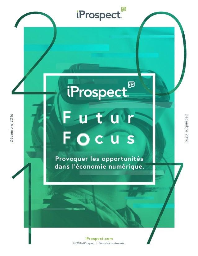 Décembre2016 Décembre2016 iProspect.com © 2016 iProspect | Tous droits réservés. Provoquer les opportunités dans l'économi...