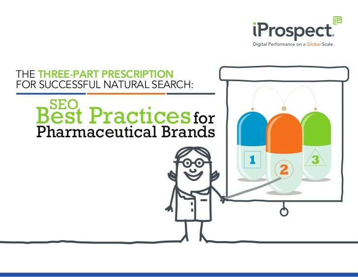 THE THREE-PART PRESCRIPTIONFOR SUCCESSFUL NATURAL SEARCH:     SEO   Best Practices for   Pharmaceutical Brands