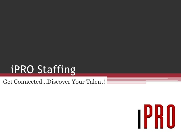 iPRO Staffing<br />Get Connected…Discover Your Talent!<br />